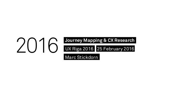 2016 Journey Mapping & CX Research 25 February 2016UX Riga 2016 Marc Stickdorn