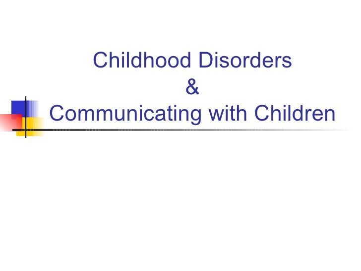 Childhood Disorders & Communicating with Children