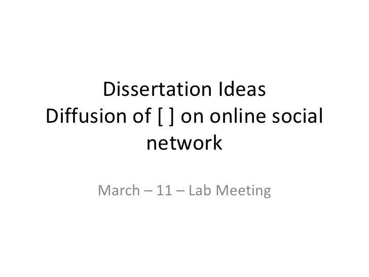 Dissertation IdeasDiffusionof [ ] on online social network<br />March – 11 – Lab Meeting<br />
