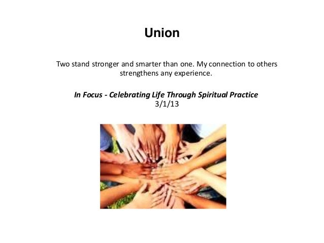 Union Two stand stronger and smarter than one. My connection to others strengthens any experience. In Focus - Celebrating ...