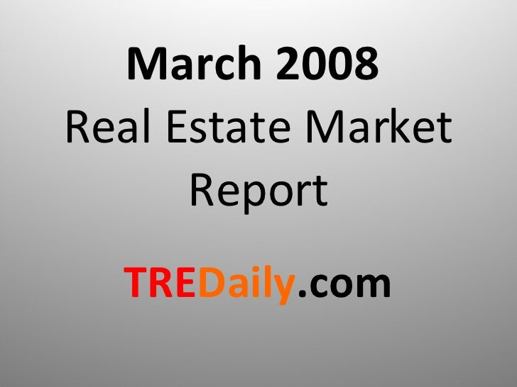 March 2008  Real Estate Market Report TRE Daily .com