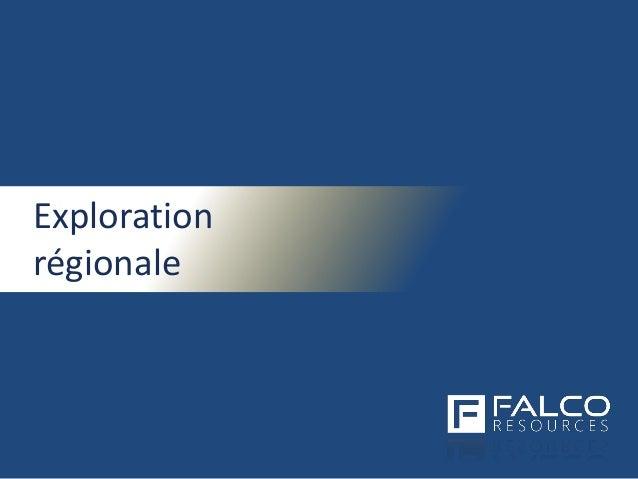 TSXV: FPC | www.falcores.com 18 Exploration régionale