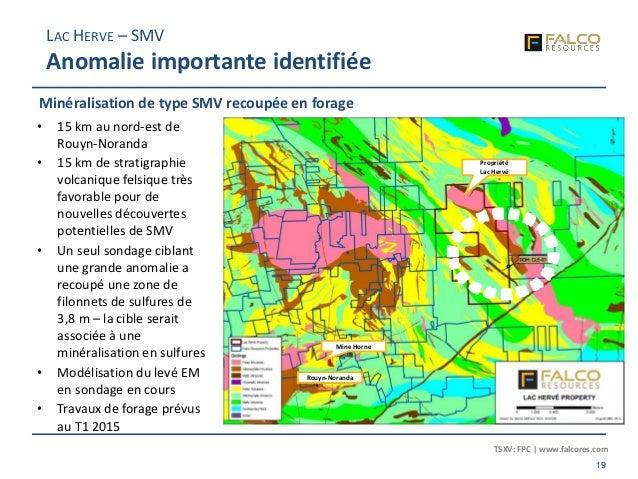 TSXV: FPC | www.falcores.com 19 • 15 km au nord-est de Rouyn-Noranda • 15 km de stratigraphie volcanique felsique très fav...