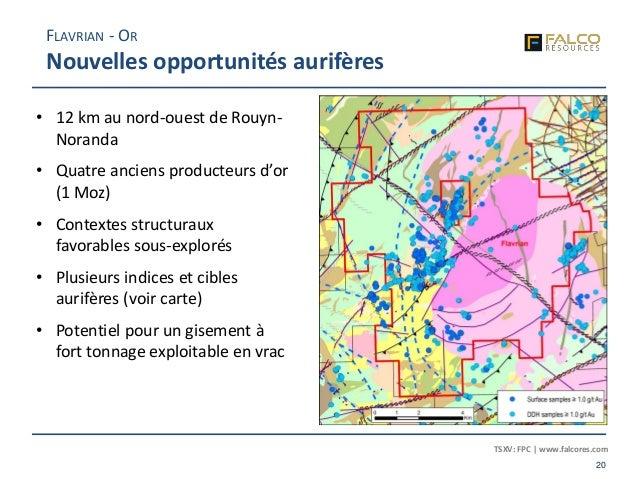 TSXV: FPC | www.falcores.com 20 • 12 km au nord-ouest de Rouyn- Noranda • Quatre anciens producteurs d'or (1 Moz) • Contex...