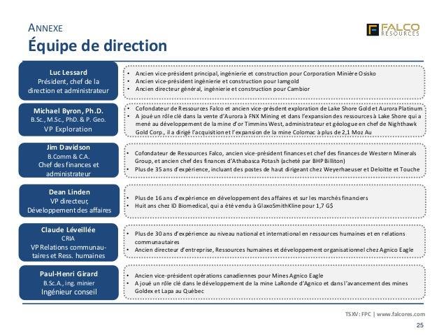 TSXV: FPC | www.falcores.com 25 Luc Lessard Président, chef de la direction et administrateur Michael Byron, Ph.D. B.Sc., ...