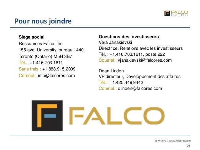 TSXV: FPC | www.falcores.com 29 Siège social Ressources Falco ltée 155 ave. University, bureau 1440 Toronto (Ontario) M5H ...