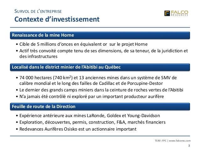 TSXV: FPC | www.falcores.com 3 Renaissance de la mine Horne • Cible de 5 millions d'onces en équivalent or sur le projet H...