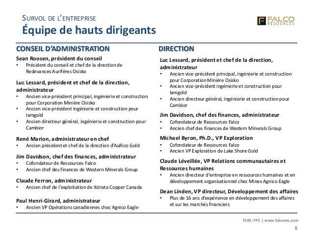 TSXV: FPC | www.falcores.com 5 SURVOL DE L'ENTREPRISE Équipe de hauts dirigeants Sean Roosen, président du conseil • Prési...
