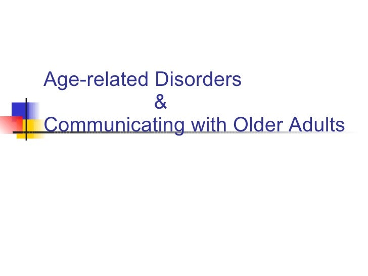 Age-related Disorders & Communicating with Older Adults