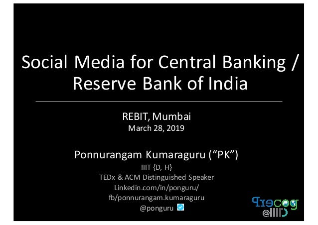 "Social	Media	for	Central	Banking	/	 Reserve	Bank	of	India REBIT,	Mumbai March	28,	2019 Ponnurangam	Kumaraguru	(""PK"") IIIT	..."