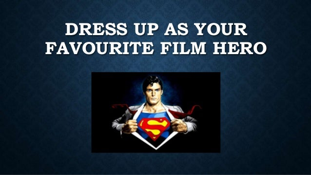 DRESS UP AS YOUR FAVOURITE FILM HERO
