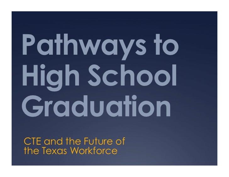 Pathways toHigh SchoolGraduationCTE and the Future ofthe Texas Workforce