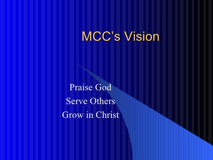 MCC's Vision Praise God Serve Others Grow in Christ