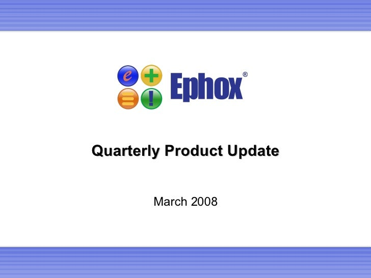 Quarterly Product Update March 2008