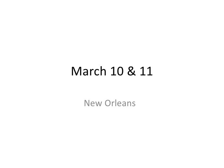 March 10 & 11 New Orleans
