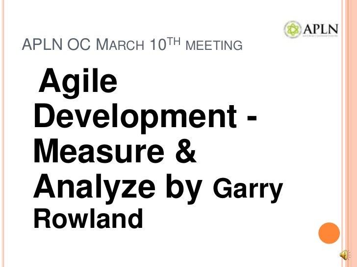 APLN OC March 10thmeeting<br />Agile Development - Measure & Analyze by Garry Rowland <br />