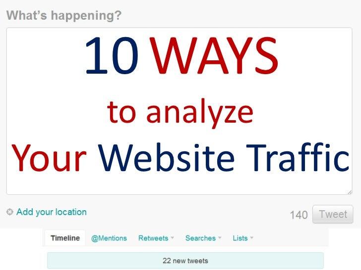 10 WAYS     to analyzeYour Website Traffic