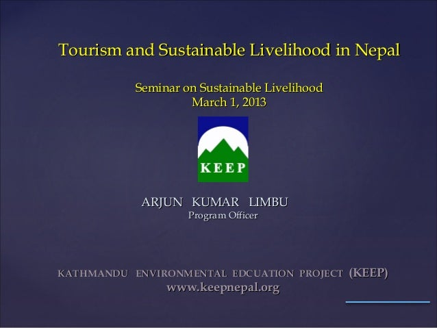 Tourism and Sustainable Livelihood in Nepal           Seminar on Sustainable Livelihood                    March 1, 2013  ...