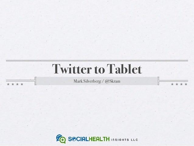 Twitter to Tablet    Mark Silverberg / @Skram