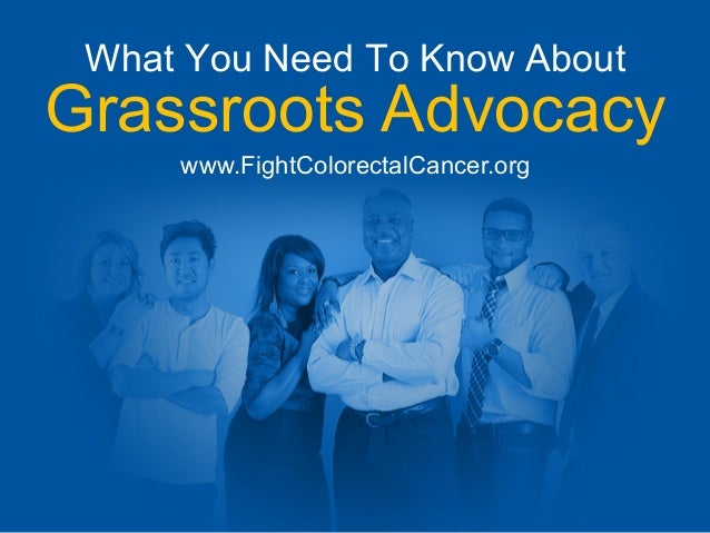 What You Need To Know About Grassroots Advocacy www.FightColorectalCancer.org