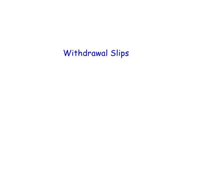 Withdrawal Slips
