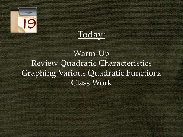 Today:             Warm-Up  Review Quadratic CharacteristicsGraphing Various Quadratic Functions            Class Work