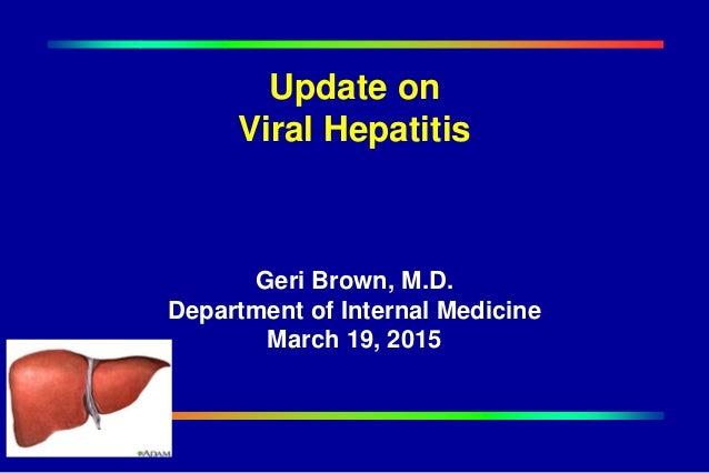 Update on Viral Hepatitis Geri Brown, M.D. Department of Internal Medicine March 19, 2015