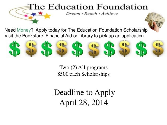 Two (2) All programs $500 each Scholarships Deadline to Apply April 28, 2014 Need Money? Apply today for The Education Fou...