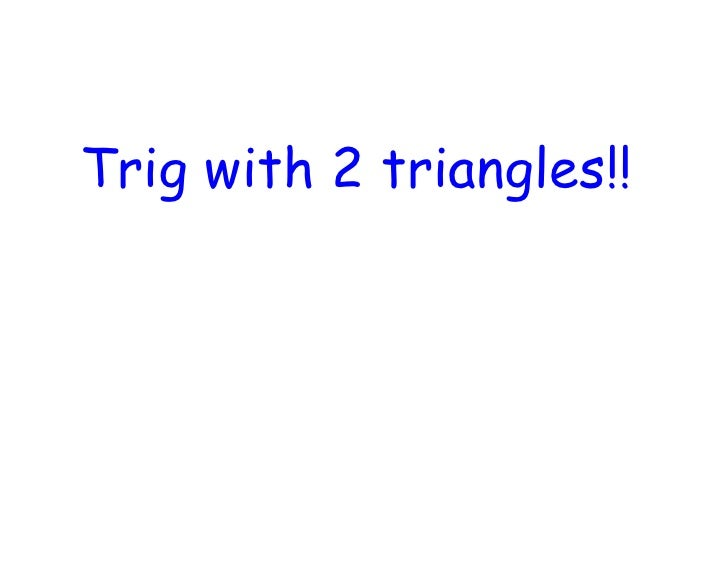 Trig with 2 triangles!!