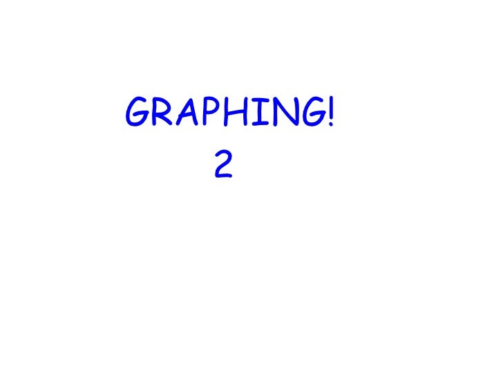 GRAPHING!     2