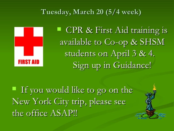 Tuesday, March 20 (5/4 week)            CPR & First Aid training is            available to Co-op & SHSM             stud...