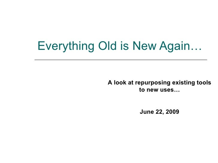 Everything Old is New Again… A look at repurposing existing tools to new uses… June 22, 2009