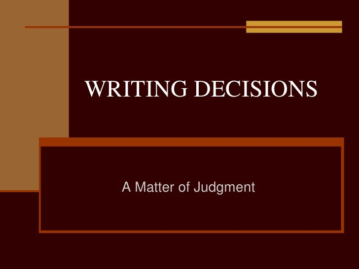 WRITING DECISIONS<br />A Matter of Judgment<br />