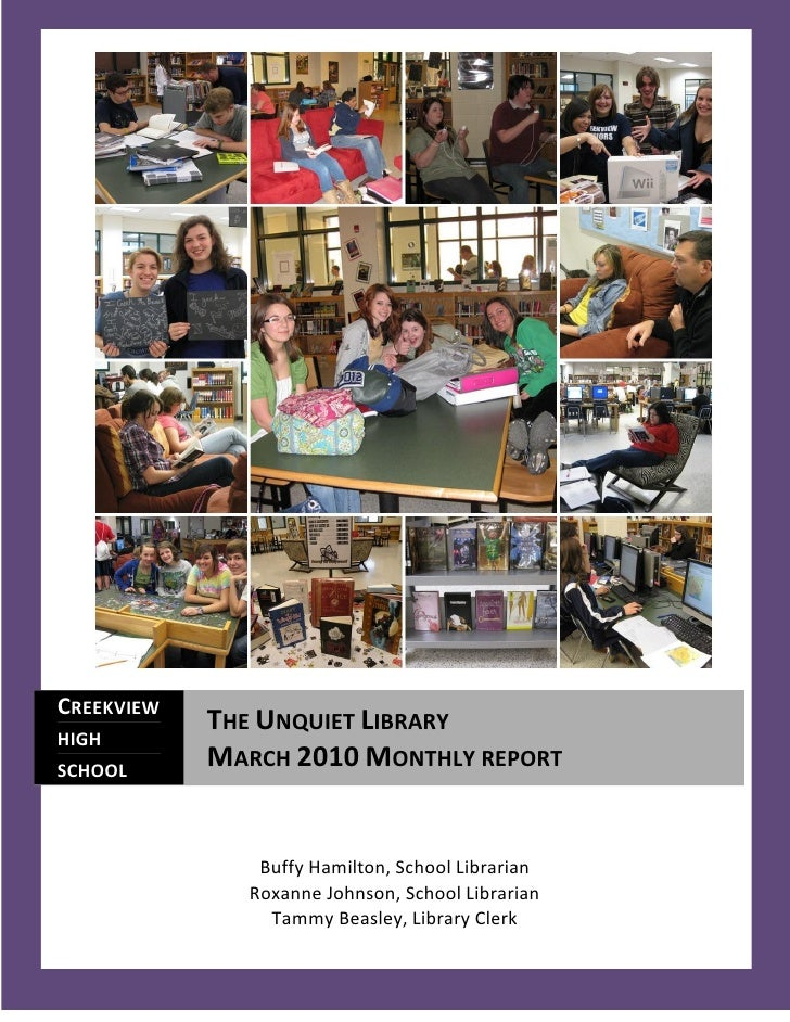 CREEKVIEW             THE UNQUIET LIBRARY HIGH SCHOOL             MARCH 2010 MONTHLY REPORT                  Buffy Hamilto...