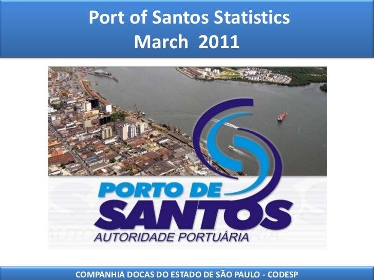 Port of Santos Statistics March  2011 <br />COMPANHIA DOCAS DO ESTADO DE SÃO PAULO - CODESP<br />