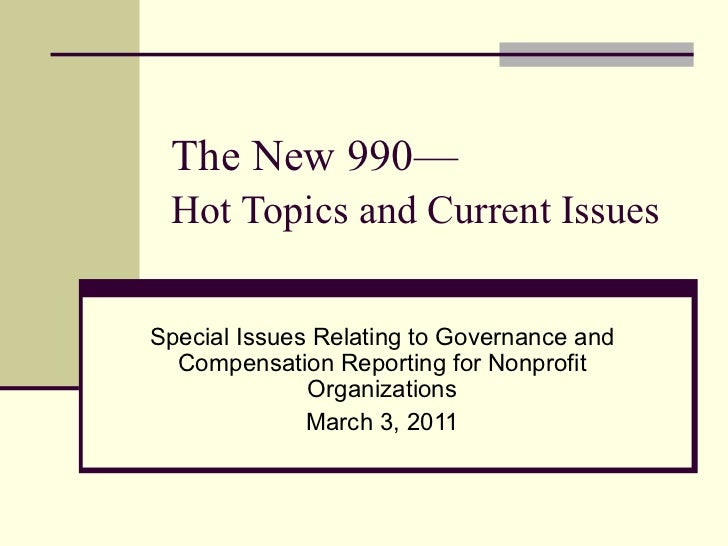 The New 990— Hot Topics and Current Issues Special Issues Relating to Governance and Compensation Reporting for Nonprofit ...
