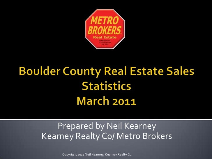 Boulder County Real Estate Sales StatisticsMarch 2011<br />Prepared by Neil Kearney<br />Kearney Realty Co/ Metro Brokers<...
