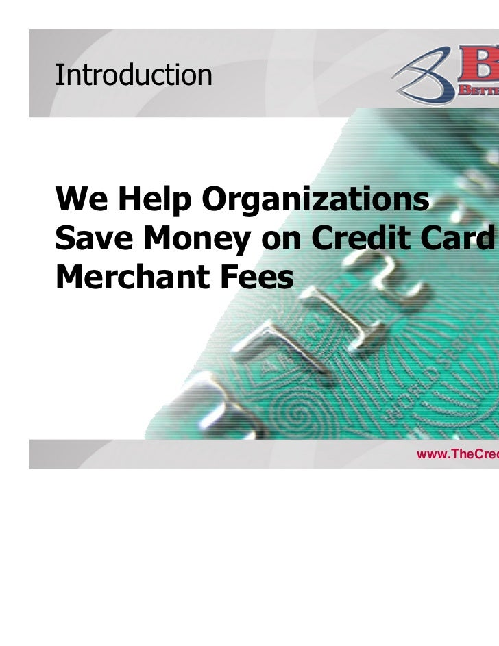 IntroductionWe Help OrganizationsSave Money on Credit CardMerchant Fees                    www.TheCreditCardDr.com