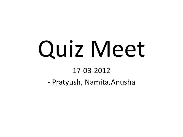 Quiz Meet        17-03-2012- Pratyush, Namita,Anusha