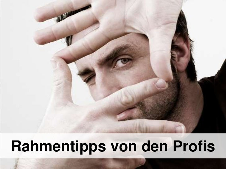 Rahmentipps von den Profis