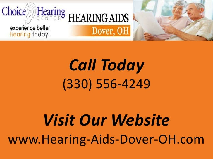 Call Today        (330) 556-4249     Visit Our Websitewww.Hearing-Aids-Dover-OH.com
