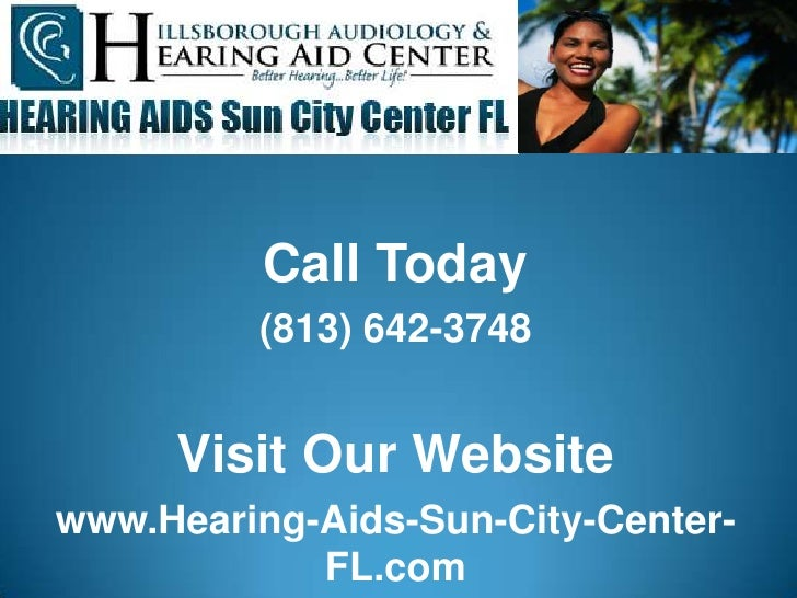 Call Today         (813) 642-3748     Visit Our Websitewww.Hearing-Aids-Sun-City-Center-            FL.com