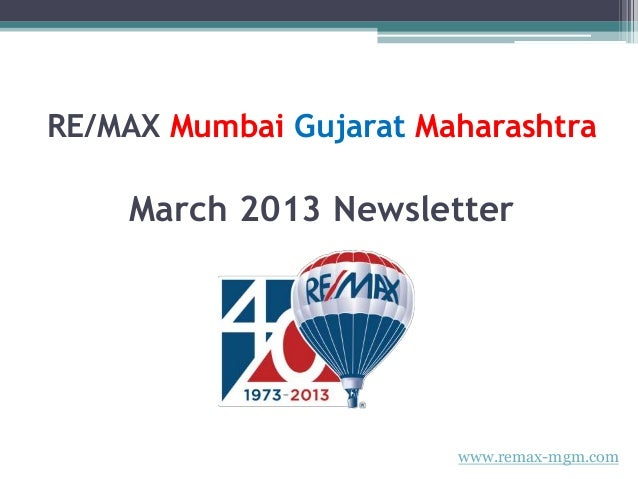 RE/MAX Mumbai Gujarat Maharashtra    March 2013 Newsletter                        www.remax-mgm.com