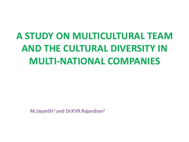 a study on multicultural team and the cultural diversity in multi national companies m