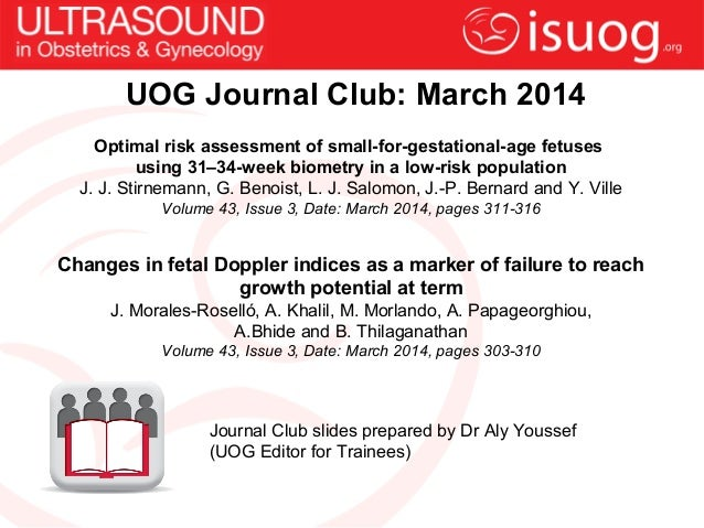 UOG Journal Club: March 2014 Optimal risk assessment of small-for-gestational-age fetuses using 31–34-week biometry in a l...