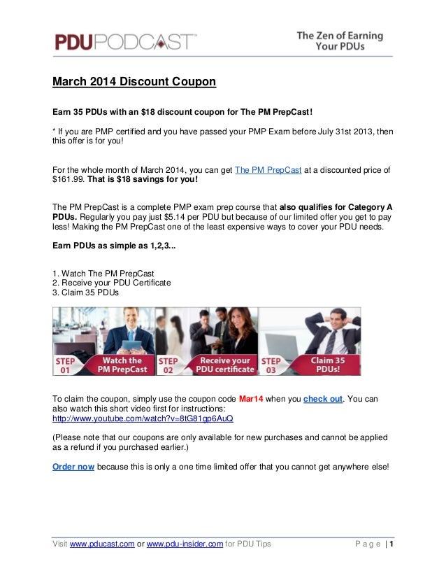 March 2014 Discount Coupon Earn 35 PDUs with an $18 discount coupon for The PM PrepCast! * If you are PMP certified and yo...