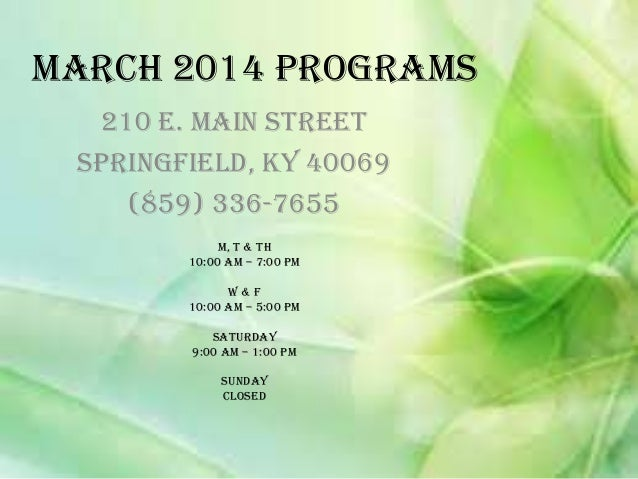 March 2014 Programs 210 E. Main Street Springfield, KY 40069 (859) 336-7655 M, T & Th 10:00 am – 7:00 pm W&F 10:00 am – 5:...