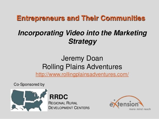 Entrepreneurs and Their Communities RRDC REGIONAL RURAL DEVELOPMENT CENTERS Co-Sponsored by Incorporating Video into the M...