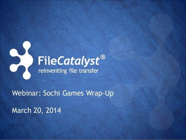Webinar: Sochi Games Wrap-Up  March 20, 2014