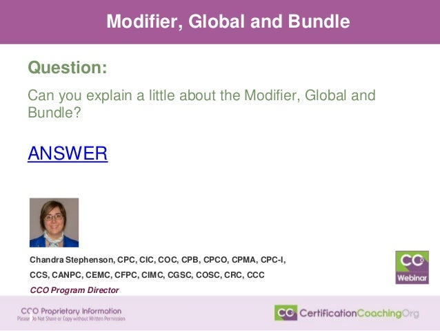 Modifier, Global and Bundle Question: Can you explain a little about the Modifier, Global and Bundle? ANSWER Chandra Steph...